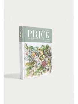 Prick: Cacti and Succulents: Choosing, Styling, Caring By Gynelle Leon