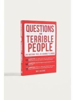 Questions For Terrible People: 250 Questions You'll Be Ashamed to Answer By Wes Hazard