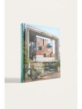Renovate Innovate: Reclaimed and Upcycled Homes By Antonia Edwards