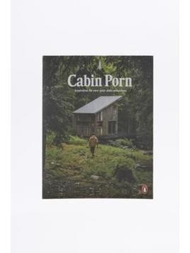 Cabin Porn: Inspiration For Your Quiet Place Somewhere By Zach Klein, Noah Kalina and Steven Leckart